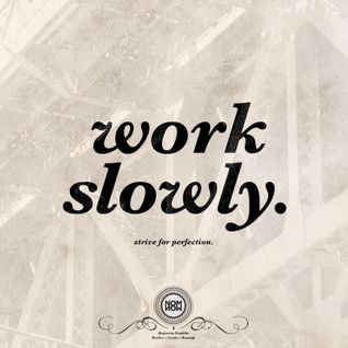 Work Slowly - strive 4 perfection