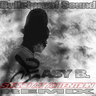 Easy B. - Stand At Attention Bulletproof Sound Remix