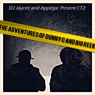 DJ Jaycee & Applejac Present CT2: The Adventures Of Dunny C And Big Reek