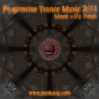 Progressive Trance Music 2013 Mixed By Dj Hands (Muskaria)