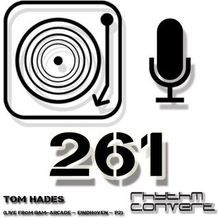 Techno Music | Tom Hades in the Rhythm Convert(ed) Podcast 261 (Live from BAM pt2 - Eindhoven)