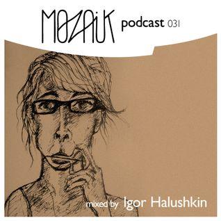 Mozaik Podcast 031 - Igor Halushkin