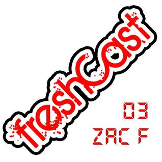 FreshCast 03 with Zac F Guestmix