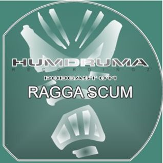 Ragga Scum - HumDruma Recordings Podcast #011