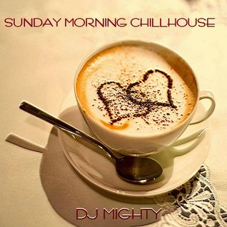 DJ Mighty - Sunday Morning Chillhouse
