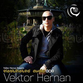 Elastikated Audio 008 with Vektor Hernan