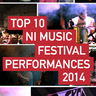NI Music Weekly: Top 10 NI Music Festival Performances 2014