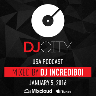 DJ Incrediboi - DJcity Podcast - Jan. 5, 2016