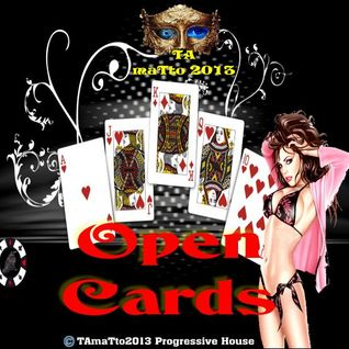 Open Cards (TAmaTto2013 Progressive House Mix)