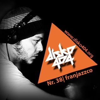 disko404 Podcast #38: Franjazzco in the mix