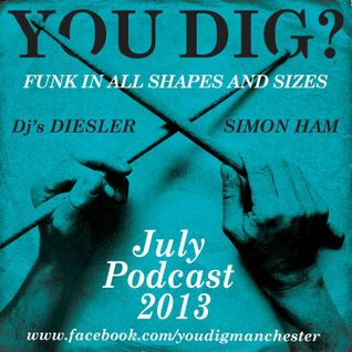 You Dig? Podcast 0713 - Compiled By Simon Ham & Diesler