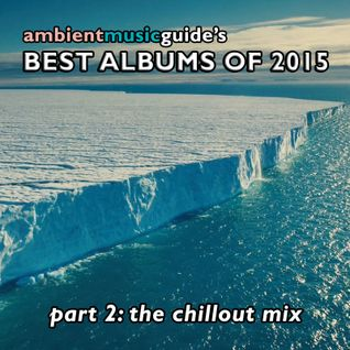 Ambient Music Guide's Best Albums of 2015 Part 2 - Chillout Mix