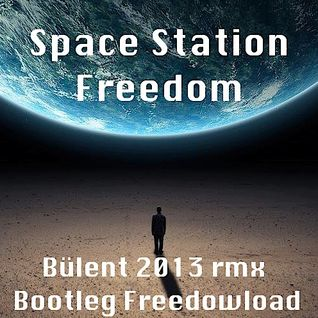 Space Station Freedom - Bülent 2013 rmx  - Bootleg-Freedowload