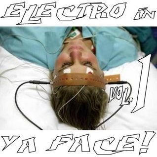 ELECTRO in ya FACE! vol.1