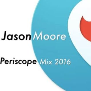 Jason Moore.Periscope mix March 2016