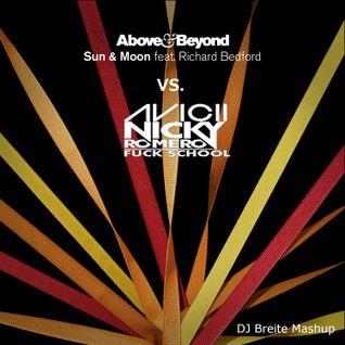 Avicii & Nicky Romero vs. Above & Beyond - Fuck School vs. Sun & Moon (DJ Breite Mashup)