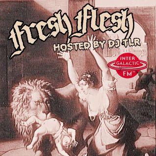 Fresh Flesh #005 (Hosted by DJ TLR, Intergalactic FM, Sept 30, 2015)