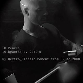 Dj Dextro 10 Pearls 10 Reworks_Classic Moment_from 92 to 2000