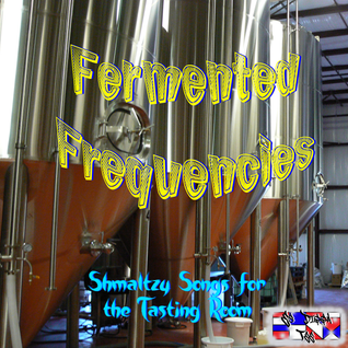 Fermented Frequencies - Shmaltzy Songs for the Tasting Room