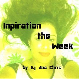 Inspiration the Week - by Dj Ana Chris