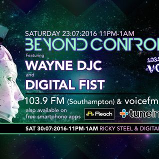 Beyond Control Live with Digital Fist and WayneDjc 23/07/16