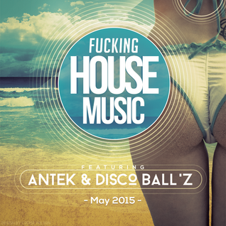 Disco Ball'z - Fucking House Music [May 2015] (Guest Mix)
