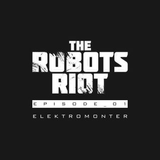 The Robots Riot: Episode 01 - eleKtromonter