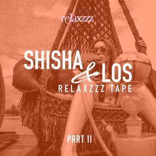 SHISHA & LOS RELAXZZZ MIXTAPE PART II