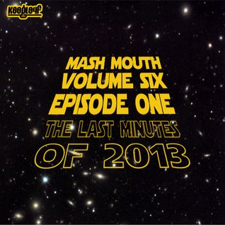 Mash Mouth vol. 06 - Ep. 1 - The Last Minutes of 2013 [Mixed by K00gL04f]