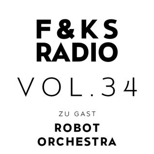 F&KS Radio Vol. 34 // ROBOT ORCHESTRA