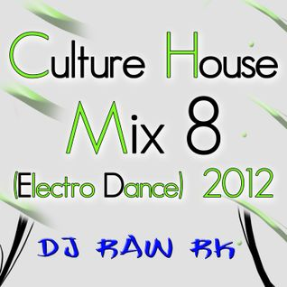DJ RAW RK_Culture House Mix 8 (Electro Dance) 2012