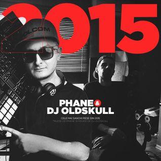 Phane X DJ Oldskull - Cele Mai Sanchi Piese Din 2015