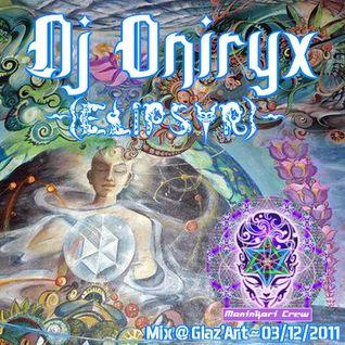 Dj Oniryx (Maninkari Crew - GoaTrax) - Elipsyr Mix @ Glaz'Art ~ 03'12'2011