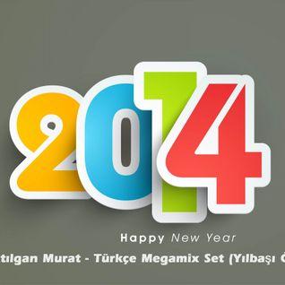 DJ ATILGAN MURAT - Türkçe Megamix Set (Yılbaşı Özel 2014)