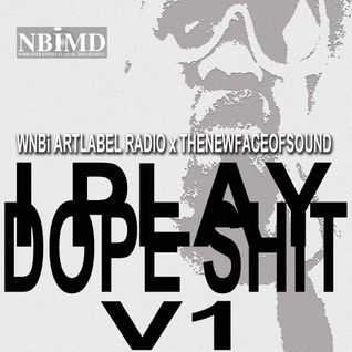 WNBi ARTLABEL RADIO x THENEWFACEOFSOUND - I PLAY DOPE SHIT V1