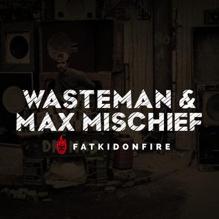 Wasteman & Max Mischief x FatKidOnFire mix