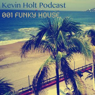 Kevin Holt Podcast 001 (Funky House)
