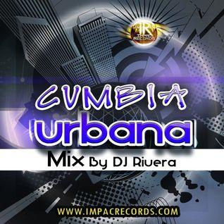 Cumbia Urbana Mix - By Dj Rivera - Impac Records