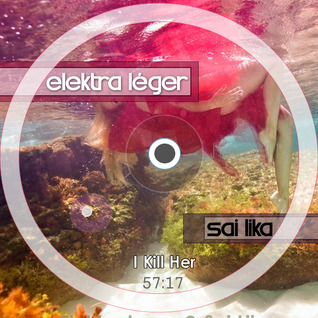 I Kill Her // Elektra Léger & Sai Lika