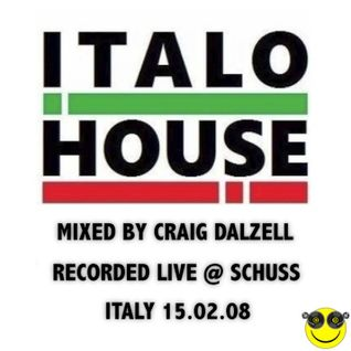 Italo House Live @ Schuss, Italy 15.02.08 Mixed by Craig Dalzell