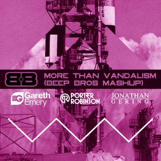 Gareth Emery, Jonathan Gering Vs. Porter Robinson - More Than Vandalism (Beep Bros Mashup)