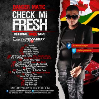 Danger Matic - Check Mi Fresh - OFFICIAL Mixtape
