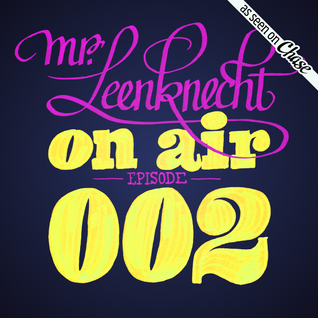 Mr. Leenknecht on air 002 (Electric Wire Hustle, Anushka, Whilk And Misky, Moodprint, …)