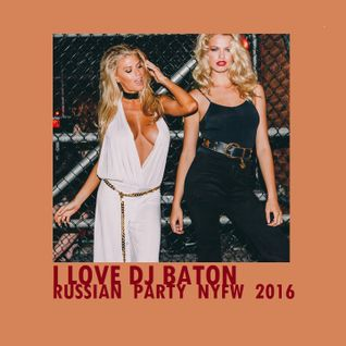 I LOVE DJ BATON -  NYFW FASHION PARTY SPECIAL 2016