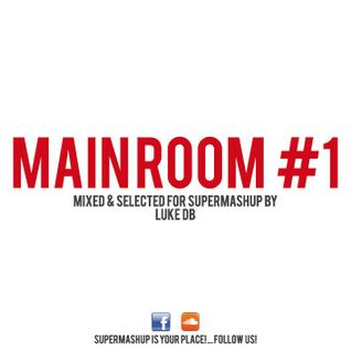 MAINROOM #1 - MIXED & SELECTED for SUPERMASHUP by LUKE DB