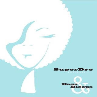 SuperDre presents...Bass & Bleeps