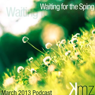 KmZ // Waiting for the spring // March 2013 Podcast