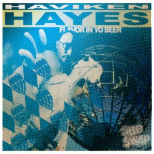 "Haviken Hayes ""Flavor In Yo Beer"" Brought to you by Sud Swap Records"