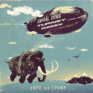 Capital Cities - Safe and Sound (TURNSY Remix)