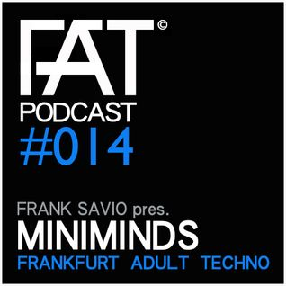 FAT Podcast - Episode #014 | with Frank Savio & Miniminds (Driving Forces, Dynamo Records)